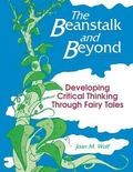 Beanstalk and Beyond Developing Critical Thinking Through Fairy Tales
