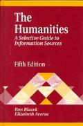 The Humanities: A Selective Guide to Information Sources (Library and Information Science Text)