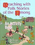 Teaching With Folk Stories of the Hmong An Activity Book