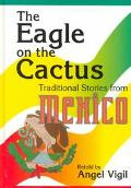 Eagle on the Cactus Traditional Stories from Mexico