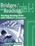 Bridges to Reading, K-3: Teaching Reading Skills with Children's Literature (Through Childre...
