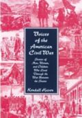Voices from the American Civil War Stories of the Men, Women, and Children Who Lived Through...