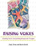 Raising Voices Creating Youth Storytelling Groups and Troupes