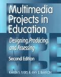 Multimedia Projects in Education: Designing, Producing, and Assessing Second Edition