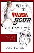 When It's Rush Hour All Day Long Finding Peace in a Hurry-Sick World