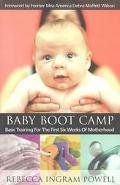Baby Boot Camp Basic Training for the First Six Weeks of Motherhood