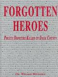 Forgotten Heroes Police Officers Killed in Dade County 1895-1995