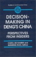 Decision-Making in Deng's China Perspectives from Insiders