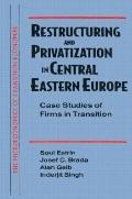 Restructuring and Privatization in Central Eastern Europe Case Studies of Firms in Transition