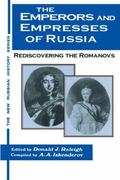 Emperors and Empresses of Russia Rediscovering the Romanovs