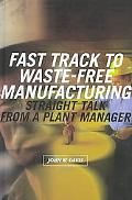 Fast Track to Waste-Free Manufacturing Straight Talk from a Plant Manager