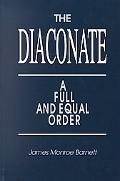 Diaconate A Full and Equal Order  A Comprehensive and Critical Study of the Origin, Developm...