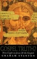 Gospel Truth?: New Light on Jesus and the Gospels - Graham Stanton - Hardcover