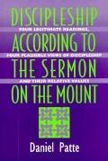Discipleship According to the Sermon on the Mount Four Legitimate Readings, Four Plausible V...