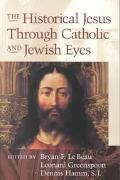 Historical Jesus Through Catholic and Jewish Eyes