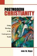 Postmodern Christianity Doing Theology in the Contemporary World