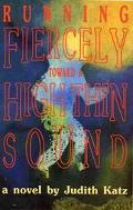 Running Fiercely Toward a High Thin Sound A Novel
