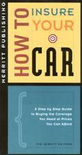 How to Insure Your Car A Step by Step Guide to Buying the Coverage You Need at Prices You Ca...