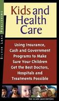 Kids and Health Care Using Insurance, Cash and Government Programs to Make Sure Your Childre...