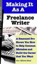 Making It As a Freelance Writer A Seasoned Pro Shows You How to Skip Common Mistakes And Bui...