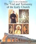 From Christ to Constantine The Trial and Testimony of the Early Church