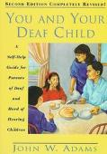 You and Your Deaf Child A Self-Help Guide for Parents of Deaf and Hard of Hearing Children