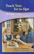 Teach Your Tot To Sign The Parent's Guide To American Sign Language