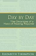 Day by Day: The Chronicles of a Hard of Hearing Reporter (Deaf Lives Series, Vol. 7)
