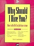 Why Should I Hire You?: How to Do Well in Job Interviews