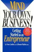 Mind Your Own Business!: Getting Started as an Entrepreneur - Laverne L. Ludden - Paperback