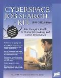 Cyberspace Job Search Kit 2001-2002 The Complete Guide to Online Job Seeking and Career Info...
