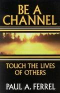 Be a Channel: Touch the Lives of Others