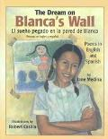 Dream on Blanca's Wall/El Sueno Pegado En LA Pared De Blanca Poems in English and Spanish/Po...