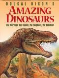 Dougal Dixon's Amazing Dinosaurs The Fiercest, the Tallest, the Toughest, the Smallest