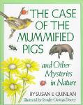 Case of the Mummified Pigs And Other Mysteries in Nature