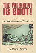 President Is Shot! The Assassination of Abraham Lincoln