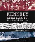 Kennedy Assassinated! The World Mourns A Reporter's Story