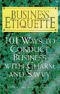 Business Etiquette 101 Ways to Conduct Business With Charm and Savvy