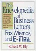 Encyclopedia of Business Letters, Fax Memos, and E-Mail