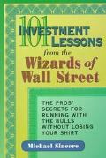 101 Investment Lessons from the Wizards of Wall Street The Pros' Secrets for Running With th...