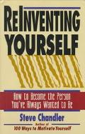 Reinventing Yourself How to Become the Person You'Ve Always Wanted to Be