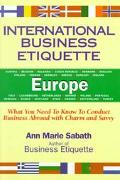 International Business Etiquette Europe What You Need to Know to Conduct Business Abroad Wit...