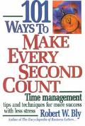 101 Ways to Make Every Second Count Time Management Tips and Techniques for More Success Wit...