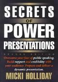 Secrets of Power Presentations Overcome Your Fear of Public Speaking, Build Rapport and Cred...