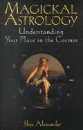 Magickal Astrology Understanding Your Place in the Cosmos