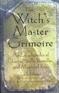 Witch's Master Grimoire An Encyclopedia of Charm, Spells, Formulas and Magical Rites