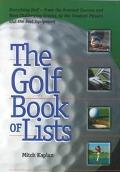 Golf Book of Lists Everything Golf - From the Greatest Courses and Most Challenging Greens t...
