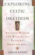 Exploring Celtic Druidism Ancient Magick and Rituals for Personal Empowerment