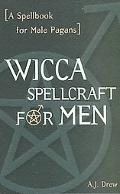 Wicca Spellcraft for Men A Spellbook for Male Pagans