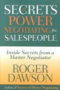 Secrets of Power Negotiating for Salespeople Inside Secrets from a Master Negotiator